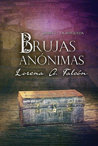 Brujas anónimas - Libro II: La búsqueda por Lorena A. Falcón