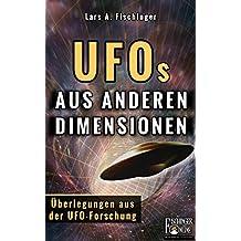 UFOs aus anderen Dimensionen?: Überlegungen und Spekulationen aus der UFO-Forschung (German Edition)