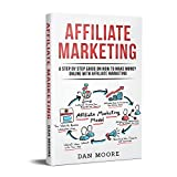 Affiliate Marketing: A Step By Step Guide On How To Make Money Online With Affiliate Marketing (English Edition)