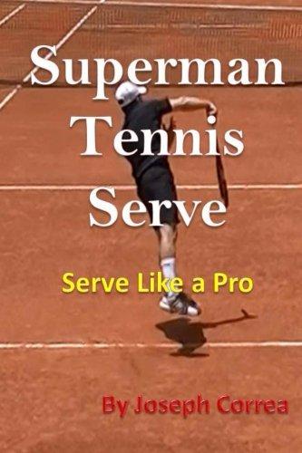 Superman Tennis Serve: Serve Like a Pro por Joseph Correa