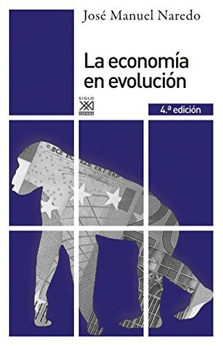 La economía en evolución. Historia y perspectivas de las categorías básicas del pensamiento económico (Siglo XXI de España General nº 181) por Jose Manuel Naredo