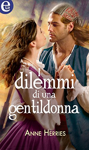 I dilemmi di una gentildonna (eLit) (Amori in mezzo al mare Vol. 3) di [Herries, Anne]
