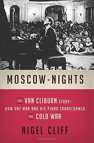 Moscow Nights: The Van Cliburn Story-How One Man and His Piano Transformed the Cold War by Nigel Cliff (2016-09-20)