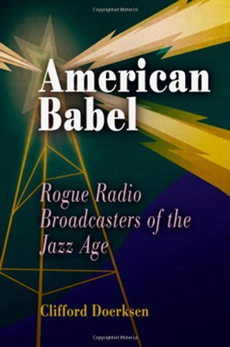American Babel: Rogue Radio Broadcasters of the Jazz Age by Clifford J. Doerksen (6-Apr-2005) Hardcover