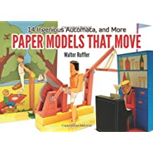By Walter Ruffler Paper Models That Move: 14 Ingenious Automata, and More (Dover Origami Papercraft) (Act Csm)