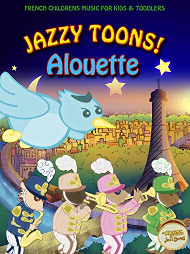 Jazzy Toons! Alouette - French Children's Music for Kids and Toddlers [OV]