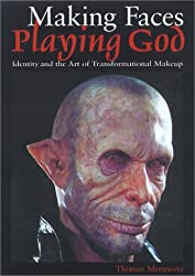 Making Faces, Playing God: Identity and the Art of Transformational Make-up: Written by Thomas Morawetz, 2001 Edition, Publisher: University of Texas Press [Paperback]