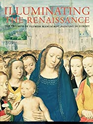 ILLUMINATING THE RENAISSANCE: THE TRIUMPH OF FLEMISH MANUSCRIPT PAINTING IN EUROPE by Thomas; McKendrick, Scot Kren (2003-11-07)