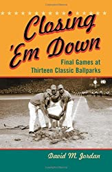 Closing 'Em Down: Final Games at Thirteen Classic Ballparks