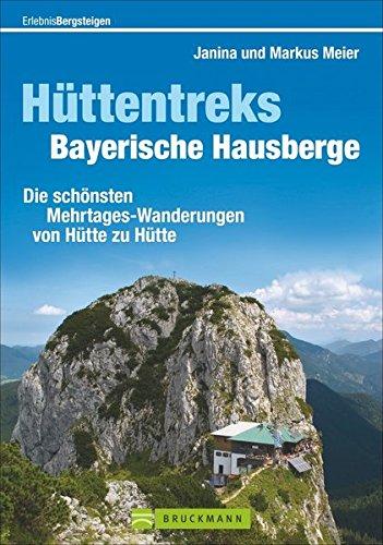 Wandern in den Bayerischen Alpen: Die schönsten Mehrtages-Wanderungen von Hütte zu Hütte. Ein Wanderführer für Hüttentreks Bayerische Hausberge vom ... nach Berchtesgaden. (Erlebnis Bergsteigen)