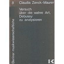Versuch über die wahre Art, Debussy zu analysieren (Berliner musikwissenschaftliche Arbeiten)