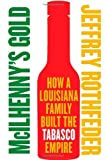 McIlhenny's Gold: How a Louisiana Family Built the Tabasco Empire by Jeffrey Rothfeder (1-May-2009) Paperback