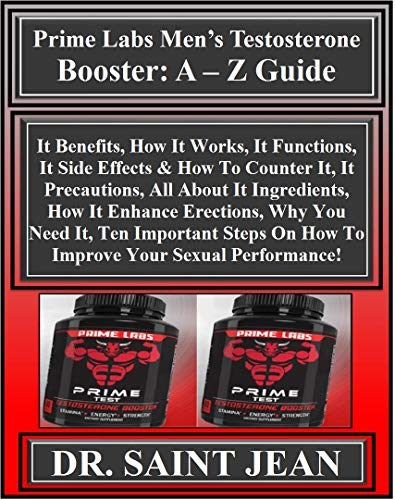 Prime Labs Men's Testosterone  Booster: A - Z Guide: A - Z Guide: It Benefits, How It Works, It Functions, It Side Effects & How To Counter It, It Precautions, ... How It Enha... (English Edition)