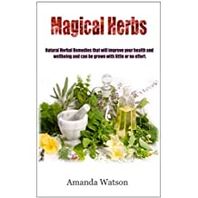 Magical Herbs: Natural Herbal Remedies that will improve your health and wellbeing and can be grown with little or no effort. (English Edition)