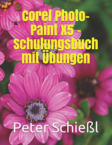 Corel Photo-Paint X5 - Schulungsbuch mit Übungen