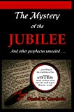 The Mystery of the Jubilee: And other prophecies unsealed