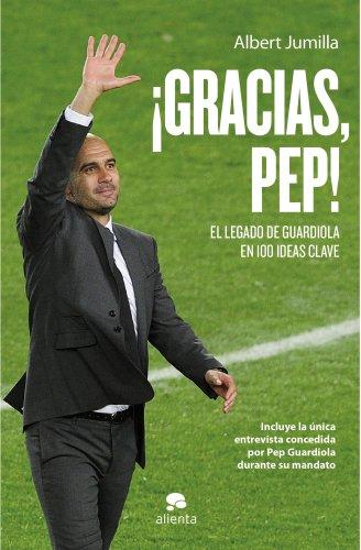 Descargar Libro ¡Gracias, Pep!: El legado de Guardiola en 100 ideas clave (Habilidades Directivas) de Albert Jumilla