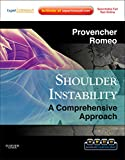 Shoulder Instability: A Comprehensive Approach: Expert Consult:  Online, Print and DVD (Expert Consult Title: Online + Print) - Matthew T Provencher MD, Anthony A Romeo MD