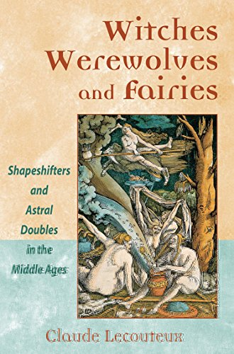 Witches, Werewolves, and Fairies: The Power of Acceptance on the Path to Wellness: Shapeshifters and Astral Doubles in the Middle Ages por Claude Lecouteux