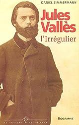 Jules Vallès : L'Irrégulier