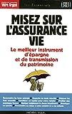 Misez sur l'assurance vie - Le meilleur instrument d'épargne et de transmission du patrimoine