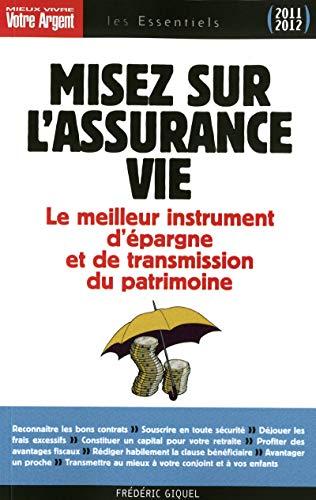 Misez sur l'assurance vie - Le meilleur instrument d'épargne et de transmission du patrimoine par Frederic Giquel