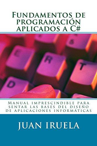 Fundamentos de programación aplicados a C#: El manual imprescindible para la iniciación en el mundo del desarrollo de aplicaciones informáticas en C# (Spanish Edition)