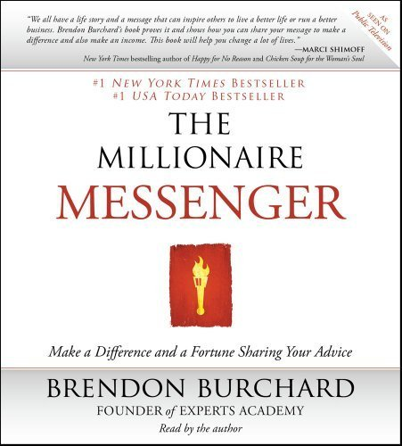 The Millionaire Messenger: Make a Difference and a Fortune Sharing Your Advice by Brendon Burchard (2011-08-04)