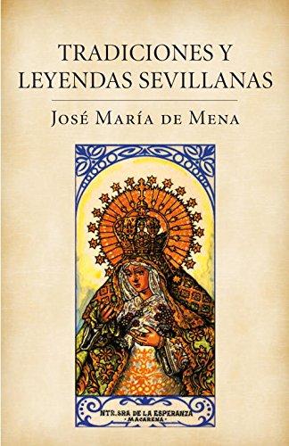Tradiciones y leyendas sevillanas (OBRAS DIVERSAS) por Jose Maria De Mena