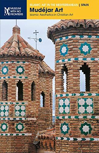 Mudéjar Art. Islamic Aesthetics in Christian Art (Islamic Art in the Mediterranean) (English Edition) -