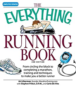 The Everything Running Book: From circling the block to completing a marathon, training and techniques to make you a better runner (Everything®) by [Liberman, Art, Devito, Carlo]