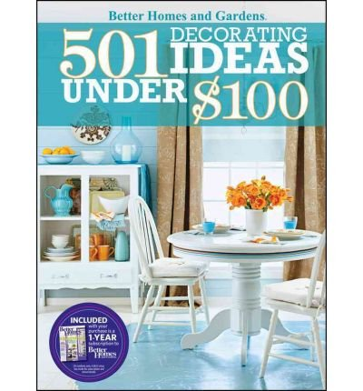 [(501 Decorating Ideas Under $100)] [Author: Better Homes & Gardens] published on (July, 2010)