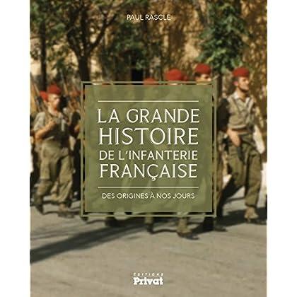 La grande histoire de l'infanterie française : Des origines à nos jours