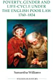 Poverty, Gender and Life-Cycle under the English Poor Law, 1760-1834 (Royal Historical Society Studies in History New Series)
