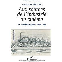 Aux sources de l'industrie du cinéma : Le modèle Pathé, 1905-1908