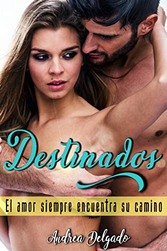 Destinados: El amor siempre encuentra su camino (Novela Erótica en Español) (Romance Erótico) (Novela Romántica para adultos)