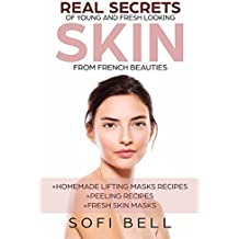 Real Secrets Of Young And Fresh Looking Skin From French Beauties (English Edition)