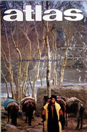 ATLAS A LA DECOUVERTE DU MONDE [No 125] du 01/11/1976 - COULE LA LOIRE - COULENT LES VINS PAR DELPAL - SUR LE TOIT DU MONDE A DOS DE CHAMEAU PAR S. ET R. MICHAUD - PIRATES EN MER DE CHINE PAR PELLEGRIN - POUILLES - DANS LE SECRETS DES OLIVIERS PAR MNARDI - MARCHES D'ABIDJAN PAR ALLAIN
