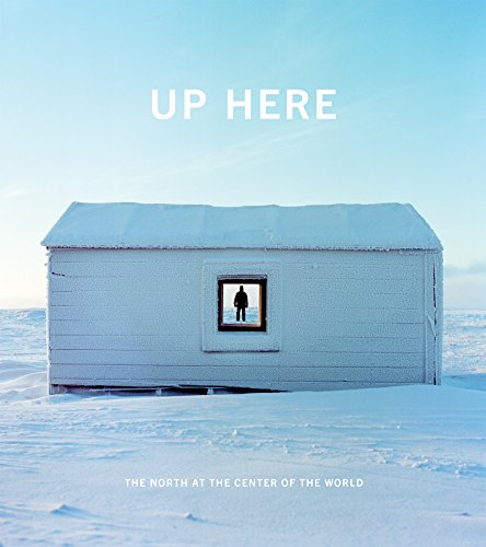 Up Here: The North at the Center of the World (Urlaub Nordpol)