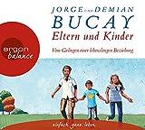 Eltern und Kinder: Vom Gelingen einer lebenslangen Beziehung - Demián Bucay, Jorge Bucay