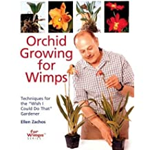 Orchid Growing for Wimps: Techniques for the Wish I Could Do That Gardener by Ellen Zachos (2002-04-01)
