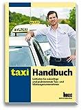 Taxi-Handbuch: Leitfaden für zukünftige und praktizierende Taxi- und Mietwagen-Unternehmer