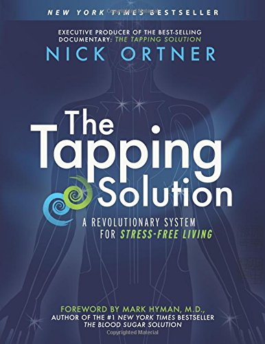 The Tapping Solution: A Revolutionary System For Stress-Free Living,