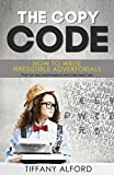 The Copy code: How To Write Irresistible Advertorials  That Turn Ice Cold Prospects Into Cold Hard Cash