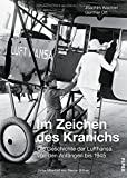 Im Zeichen des Kranichs: Die Geschichte der Lufthansa von den Anfängen bis 1945