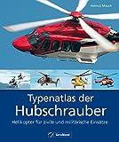 Typenatlas der Hubschrauber – Helikopter für alle Einsätze: Nachschlagewerk zu Technik und Geschichte der Reise- und Verkehrshubschrauber, Militär- und Spezial-Hubschrauber aller Marken