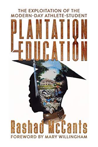Plantation Education: The Exploitation of the Modern-Day Athlete-Student (English Edition) por Rashad McCants