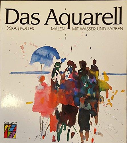 Das Aquarell. Malen mit Wasser und Farben