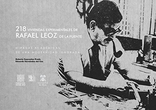 218 viviendas experimentales de Rafael Leoz de la Fuente.: Miradas académicas de una modernidad ignorada. por Roberto Goycoolea Prado