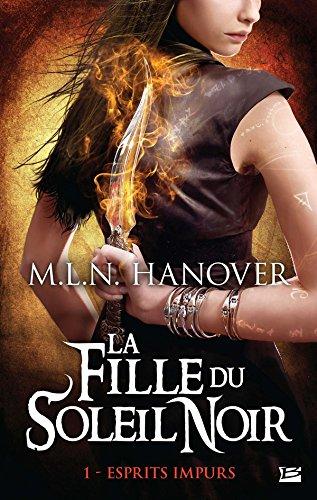 La Fille du Soleil Noir, T1 : Esprits Impurs par M.L.N. Hanover
